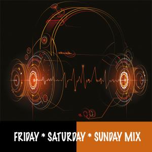 Friday * Saturday * Sunday Mix